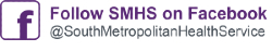 Text reads Follow SMHS on Facebook @SouthMetropolitanHealthService